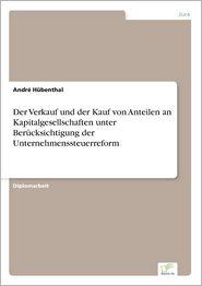 Der Verkauf und der Kauf von Anteilen an Kapitalgesellschaften unter Berücksichtigung der Unternehmenssteuerreform (German Edition)
