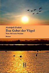 Das Gebet der Vögel: Vom Nil zum Neckar
