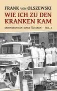 Frank von Olszewski: Wie ich zu den Kranken kam