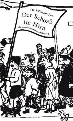 Der Schoaß im Hirn - Aufzeichnungen aus Kickinesien. Studienausgabe. Nachwort Manfred Fock - Fox, Fridolin