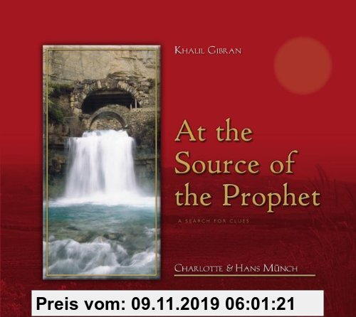 Gebr. - Khalil Gibran At the Source of the Prophet: A Search for Clues