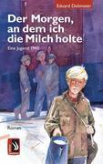 Eduard Dohmeier: Der Morgen, an dem ich die Milch holte - Eine Jugend 1945