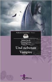 Und Nebenan Vampire - Sabine Jacob, Doris Winter, Thomas Jordan
