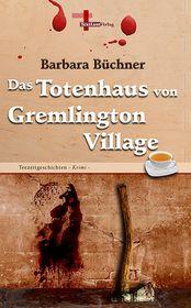 Das Totenhaus von Gremlington Village: Teezeitgeschichten, Band 7 (Krimi)