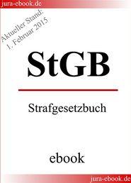 StGB - Strafgesetzbuch - Aktueller Stand: 1. Februar 2015: E-Book