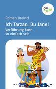 Roman Breindl: Ich Tarzan, Du Jane! Verführung kann so einfach sein
