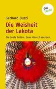 Gerhard Buzzi: Die Weisheit der Lakota
