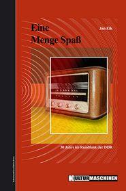 Eine Menge SpaB: 30 Jahre im Rundfunk der DDR