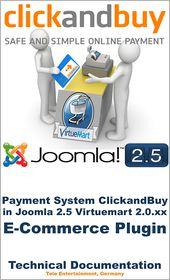 Payment System ClickandBuy in Joomla 2.5 Virtuemart 2.0.xx E-Commerce Plugin: Technical Documentation - Avinash Patel, Tele Entertainment UG (Editor)