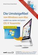 Daniel Mandl;Michael Schwarz: Umsteigefibel - von Windows zum Mac: endlich neu starten ab System OS X Yosemite