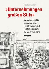 Unternehmungen großen Stils - Wissenschaftsorganisation, Objektivität und Historismus im 19. Jahrhundert - Torsten Kahlert