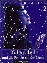 Glendel und die Prinzessin des Lichts - Teil 2 von 2: Oder: Warum die Sonne täglich auf- und untergeht