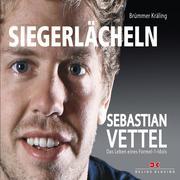 Elmar Brümmer: Siegerlächeln: Sebastian Vettel - Das Leben eines Formel 1-Idols