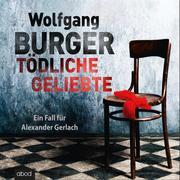 Wolfgang Burger: Tödliche Geliebte: Ein Fall für Alexander Gerlach
