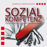 Gabriele Mühlbauer: Sozialkompetenz: Kommunikation und Beziehungen neu gestalten