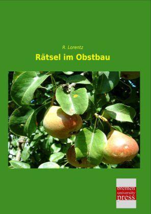 Rätsel im Obstbau - Lorentz, R.