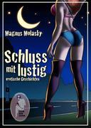 Magnus Molasky: Schluss mit lustig - erotische Geschichten