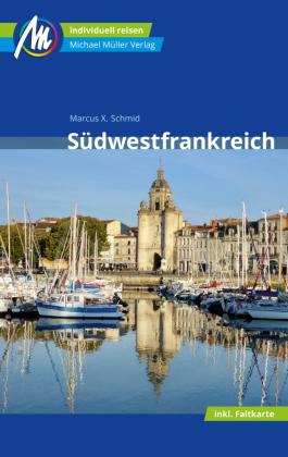 Südwestfrankreich Reiseführer Michael Müller Verlag, m. 1 Karte - Individuell reisen mit vielen praktischen Tipps.. - Schmid, Marcus X.