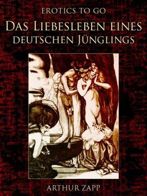 Das Liebesleben eines deutschen Jünglings - Arthur Zapp