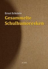 Gesammelte Schulhumoresken - Ernst Eckstein