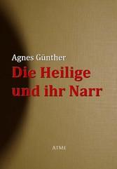 Die Heilige und ihr Narr - Agnes Günther