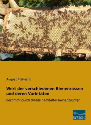Wert der verschiedenen Bienenrassen und deren Varietäten - bestimmt durch Urteile namhafter Bienenzüchter - Pollmann, August