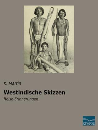 Westindische Skizzen - Reise-Erinnerungen - Martin, K.