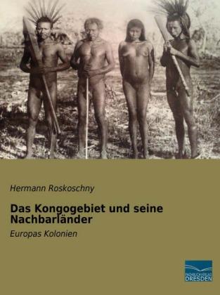 Das Kongogebiet und seine Nachbarländer - Europas Kolonien - Roskoschny, Hermann