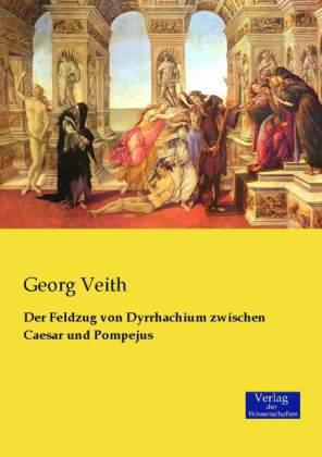 Der Feldzug von Dyrrhachium zwischen Caesar und Pompejus - Veith, Georg