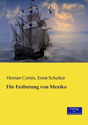 Die Eroberung von Mexiko - CortÃs, HernÃn / Schultze, Ernst