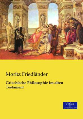 Griechische Philosophie im alten Testament - FriedlÃnder, Moritz