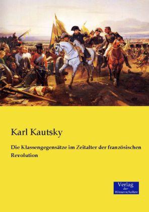 Die KlassengegensÃtze im Zeitalter der franzÃsischen Revolution - Kautsky, Karl