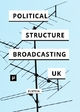 The Political Structure of UK Broadcasting 1949-1999 - David Elstein
