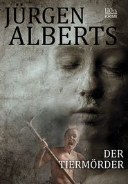 Der Tiermörder - Jürgen Alberts