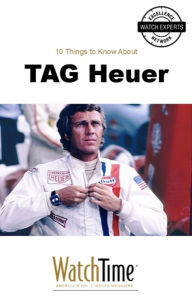 10 Things to Know About TAG Heuer - WatchTime.com