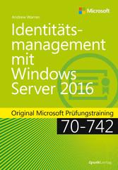 Identitätsmanagement mit Windows Server 2016 - Original Microsoft Prüfungstraining 70-742 - Andrew James Warren