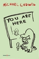 You are here - Michael Ludwig