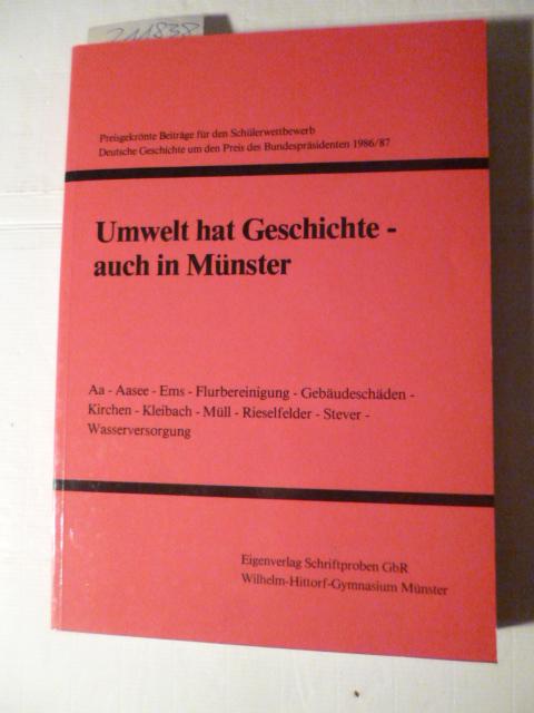 Umwelt hat Geschichte - auch in Münster : preisgekrönte Beiträge für den Schülerwettbewerb Deutsche Geschichte um den Preis des Bundespräsidenten 1986/87 - Eggert, Heinz-Ulrich [Hrsg.]  Rudow, Alexander