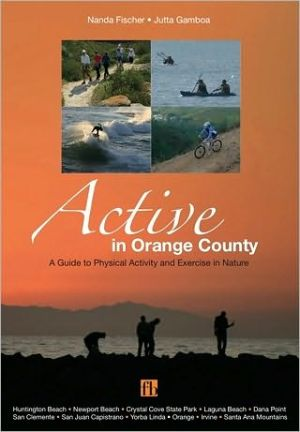 Active in Orange County: A Guide to Physical Activity and Exercise in Nature - Nanda Fischer, Jutta Whitaker-Gamboa