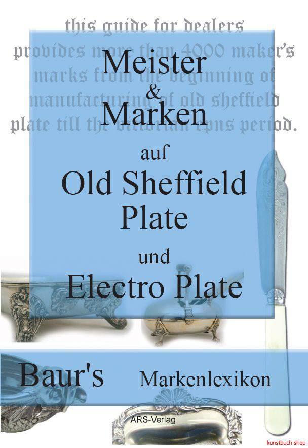 Meister und Marken auf Old Sheffield Plate und Electro Plate  Baur's Markenlexikon für englische, versilberte Objekte von 1743-1936  Hardcover - Christian M. Baur