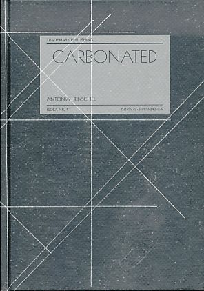 Carbonated. Text: Claudia Beckmann ; Frank Hatami-Fardi. Übers.: Clive Williams, Jeremy Gaines / ISOLA ; Nr. 4 - Henschel, Antonia
