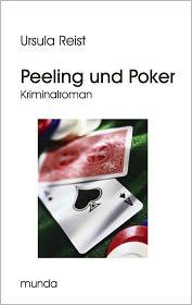 Peeling und Poker: Kriminalroman - Ursula Reist