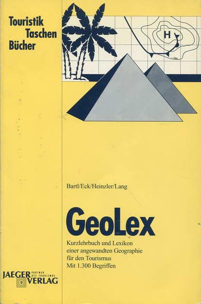 GeoLex. Kurzlehrbuch und Lexikon einer angewandten Geographie für den Tourismus - Bart, Hans / Eck, Helmut / Heinzler, Winfried / Lang, Heinrich-Rudolf