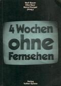 Vier Wochen ohne Fernsehen. Eine Studie zum Fernsehkonsum. Berlin: Spiess, 1976. 133 Seiten. Kartoniert. - Bauer, Wolf u.a. [Hrsg.]