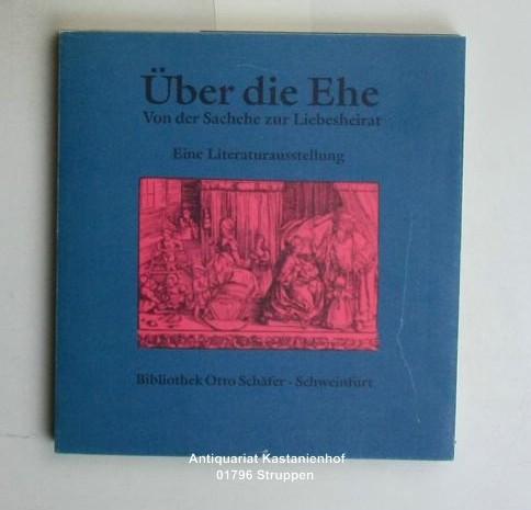 Über die Ehe. Von der Sachehe zur Liebesheirat. Eine Literaturausstellungin ,der Bibliothek Otto Schäfer, Schweinfurt. 18. April - 31. Oktober 1993. - Rautenberg, Ursula