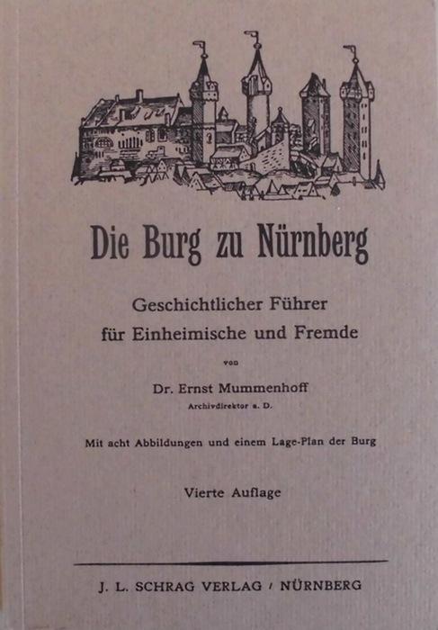 Die Burg zu Nürnberg - Geschichtlicher Führer für Einheimische und Fremde - Mummenhoff, Ernst