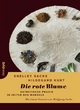 Die rote Blume - Shelley Sacks; Hildegard Kurt