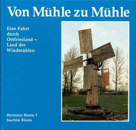 Von Mühle zu Mühle. Eine Fahrt durch Ostfriesland - Land der Windmühlen - Bloem, Hermann / Bloem, Joachim