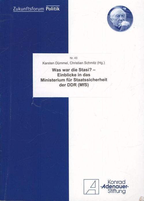 Was war die Stasi? - Einblicke in das Ministerium für Staatssicherheit der DDR MfS.,Zukunftsforum Politik. Nr. 43. - Dümmel, Karsten  Schmitz, Christian