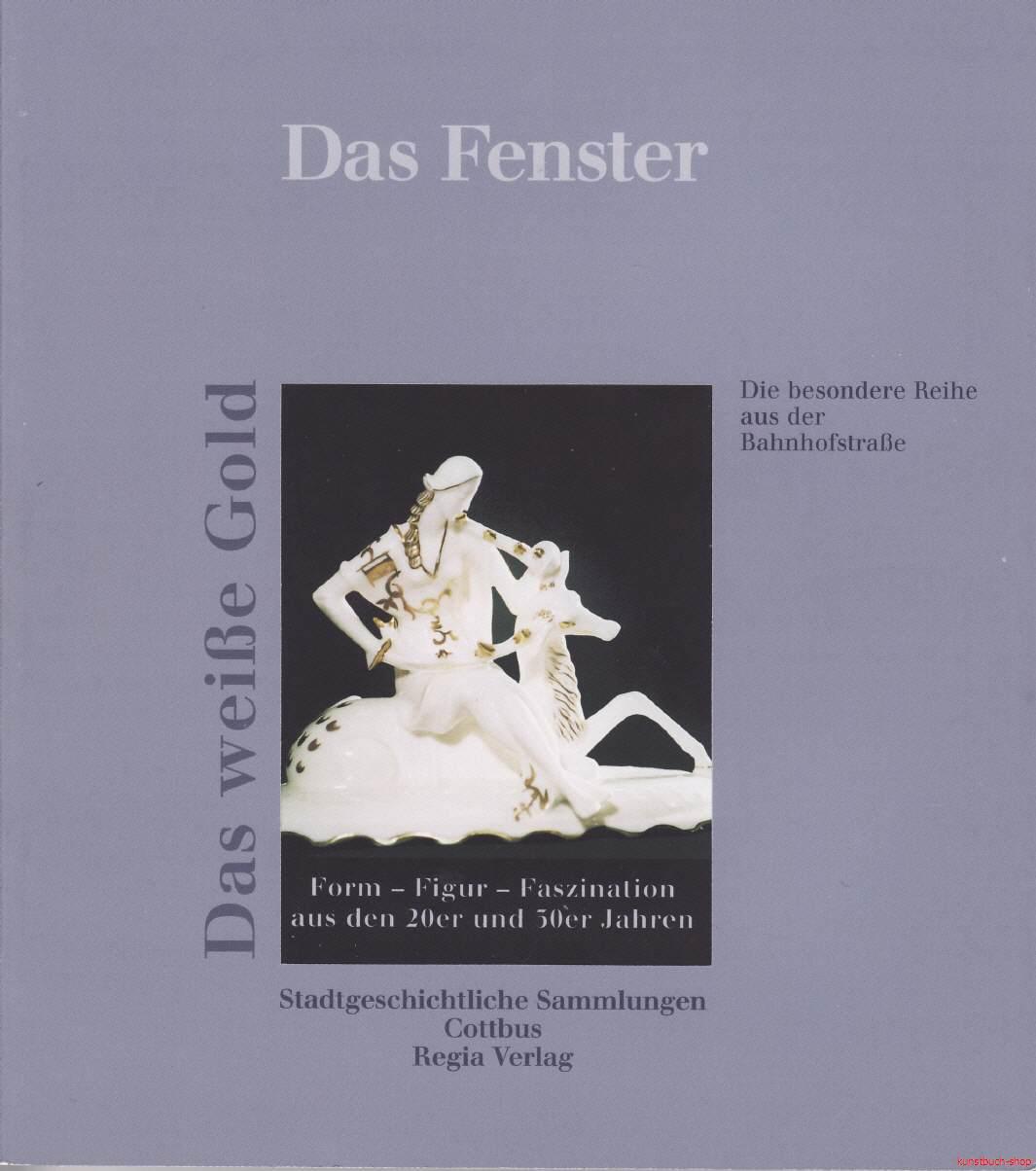 Porzellan - Das weiße Gold  Form-Figur-Faszination aus den 20er- und 30er Jahren - Adele Vetter, Barbara Baumüller